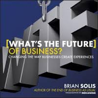 Brian SOLIS What is the Future : Changing the way business create experience