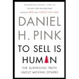 Daniel Pink To Sell Is Human The Surprising Truth About Moving Others