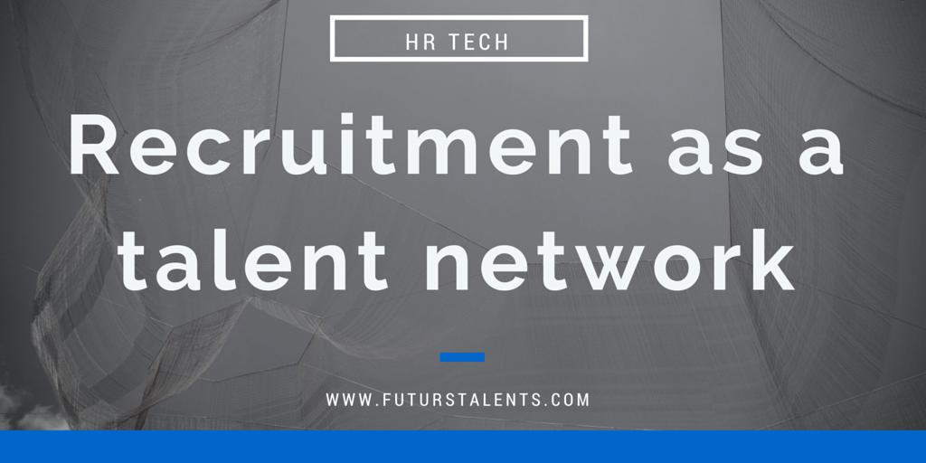 Le recrutement comme réseau de talents